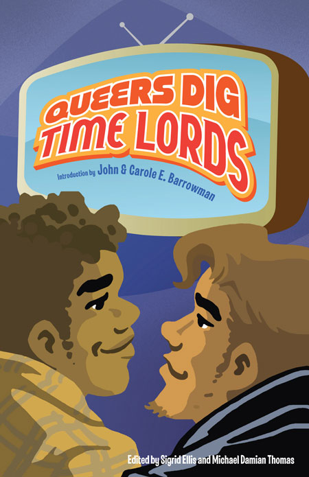 Queers Dig Time Lords A Celebration Of Doctor Who By The Lgbtq Fans