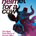 In Space Helmet for a Cow 2, Paul Kirkley (Doctor Who Magazine, Radio Times, SFX) continues his witty and irreverent history of Doctor Who, from the wilderness years of the […]