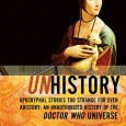Mad Norwegian Press is pleased to announce the release of the digital-only Unhistory: Apocryphal Stories Too Strange for Even Ahistory: An Unauthorized History of the Doctor Who Universe. The book […]